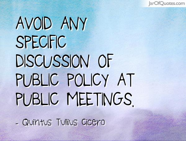 Avoid any specific discussion of public policy at public mee