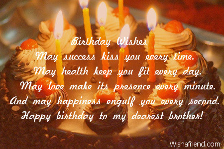 Birthday Wishes May Success Kiss You Every Time Happy Birthday To My Dearest Brother