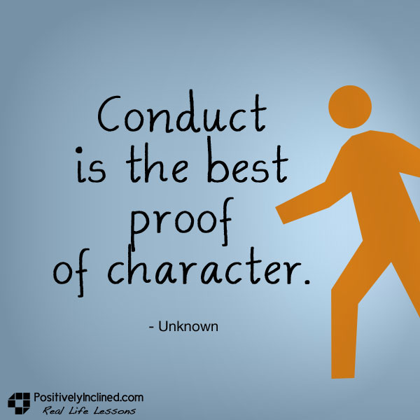 Conduct is the best proof of character