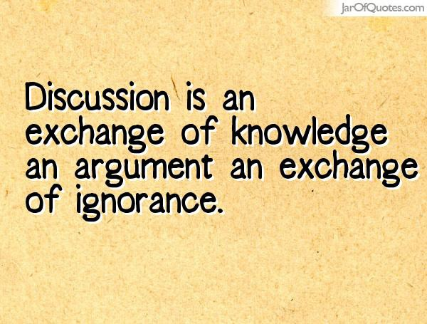 Discussion is an exchange of knowledge an argument an