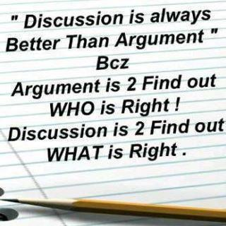 Discussions are always better than arguments because an argu