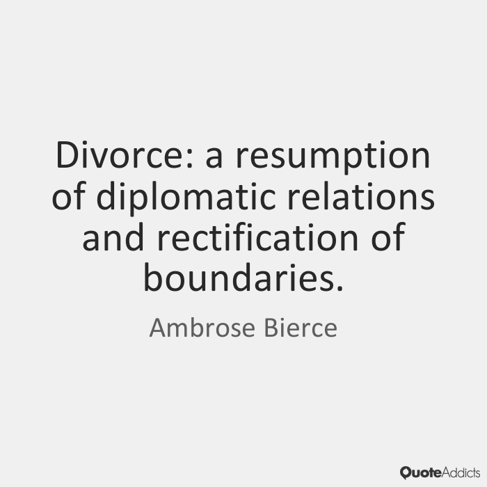 Divorce a resumption of diplomatic relations and rectification of boundaries. Ambrose Bierce