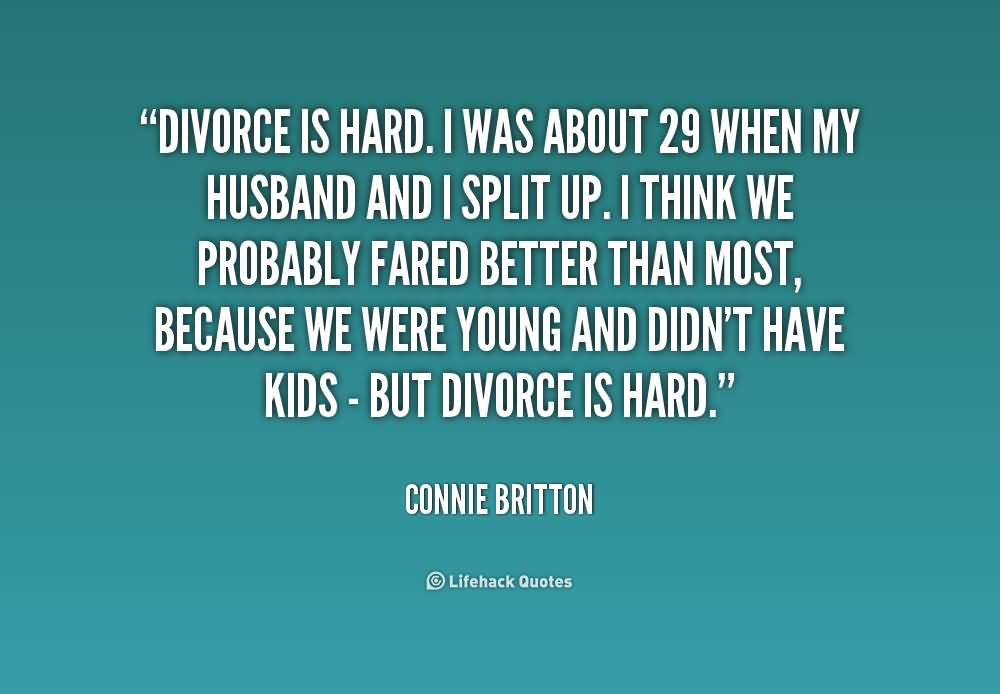 Divorce is hard i was about 29 when my husband and i split up - Connie Britton