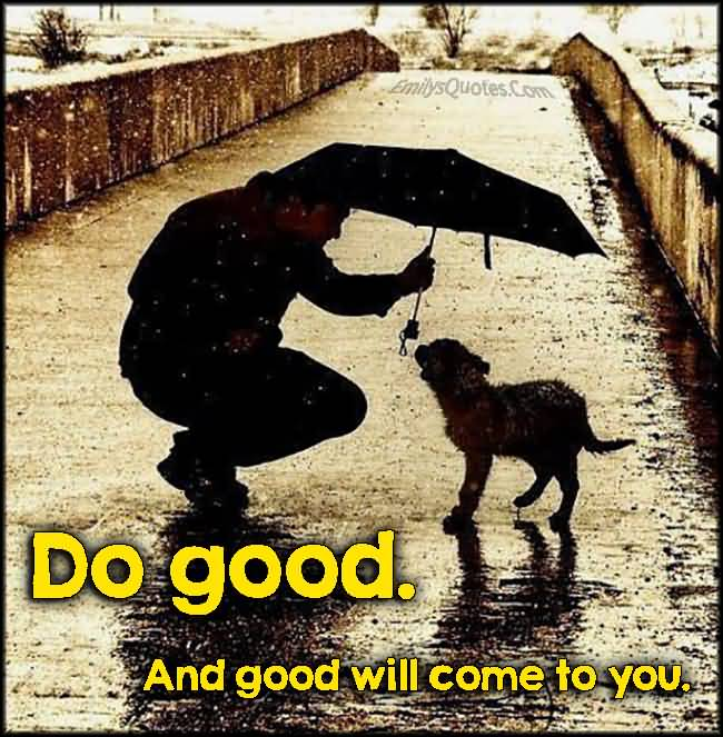 Do Good. And Good Will Come To You