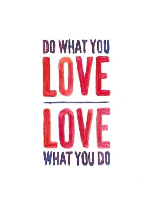 Do what you love love what you do (2)