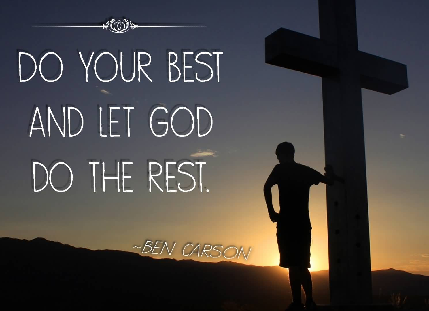 Do your best and let god do the rest - Ben Carson