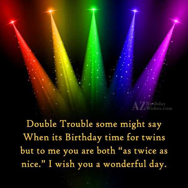 Double Trouble Some Might Say When It's Birthday Time For Twins I Wish You A Wonderful Day