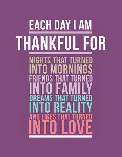 Each day i am thankful for nights that turned into mornings friends that turned into family dreams that turned into reality and likes that turned into love