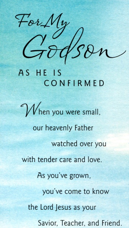 For my godson as he is confirmed when you were small our heavenly father watched over you