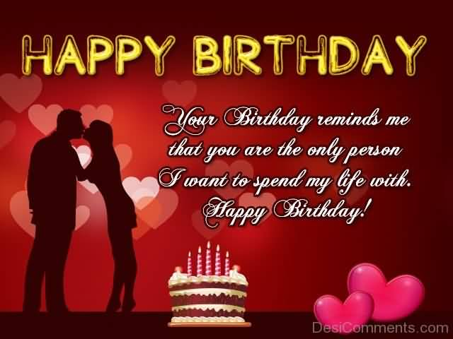 Happy Birthday Boyfriend Your Birthday Remind Me that You Are The Only Person I Want To Spend My Life With Happy Birthday
