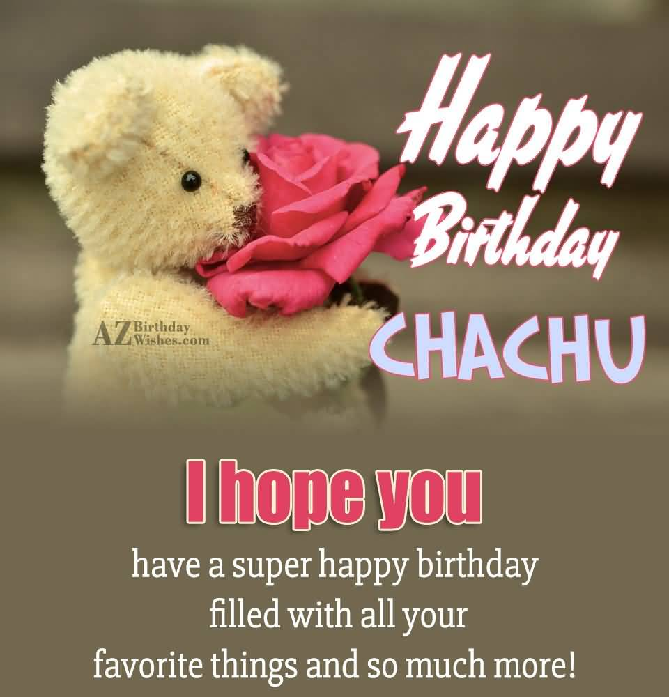 Happy Birthday Chachu I Hope You Have A Super Happy Birthday Filled