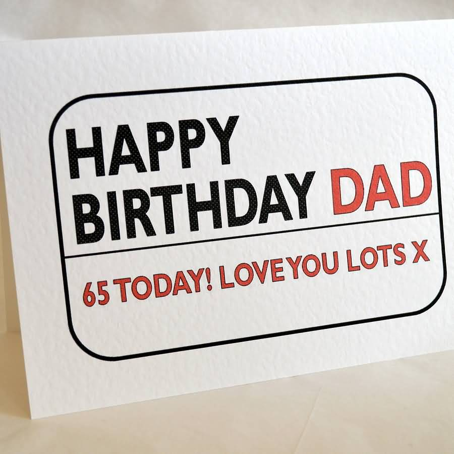 Happy Birthday Dad 65 Today Love You Lots