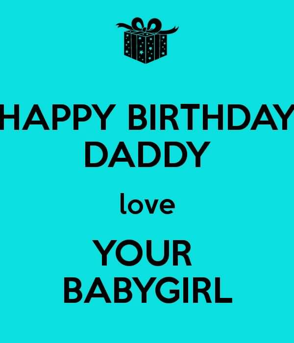 Happy Birthday Daddy Love Your Baby Girl