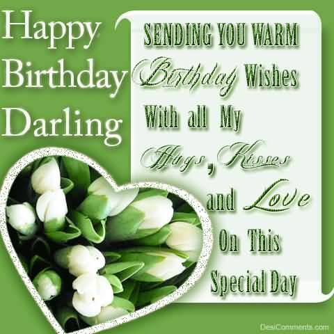 Happy Birthday Darling Sending You Warm Birthday Wishes With All My Hugs Kisses And Love
