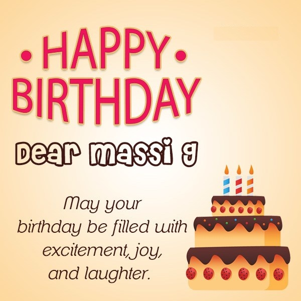 Happy Birthday Dear Massi G May Your Birthday Be Filled With Joy