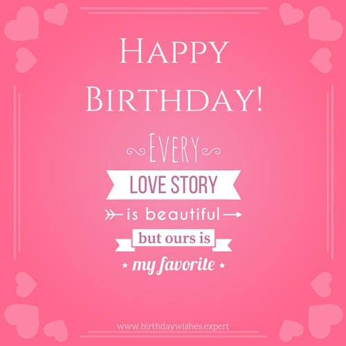 Happy Birthday Every Love Story Is A Beautiful But Ours Is My Favorite