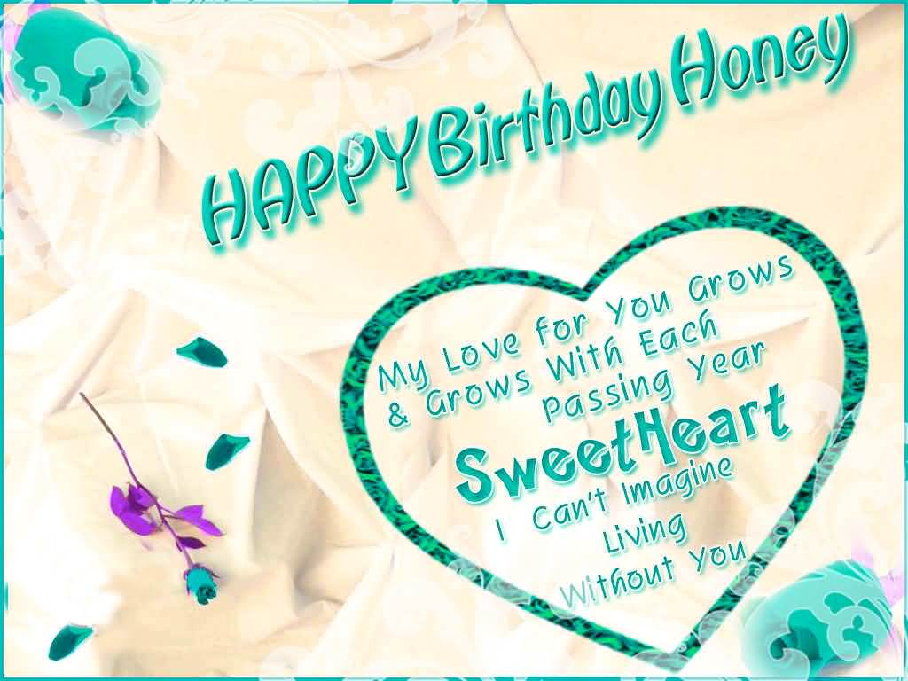 Happy Birthday Honey My Love For You Grow And Grows With Each Passing Year Sweetheart