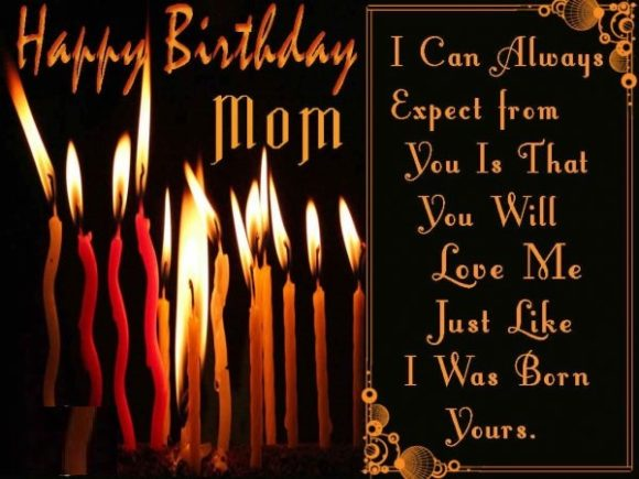 Happy Birthday Mom I Can Always Expect From You Is That You Will Love Me