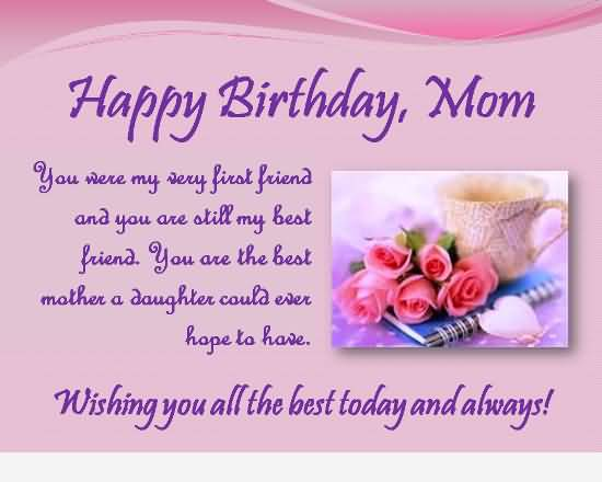 happy birthday mom you were my very first friend wishing you all the best today and
