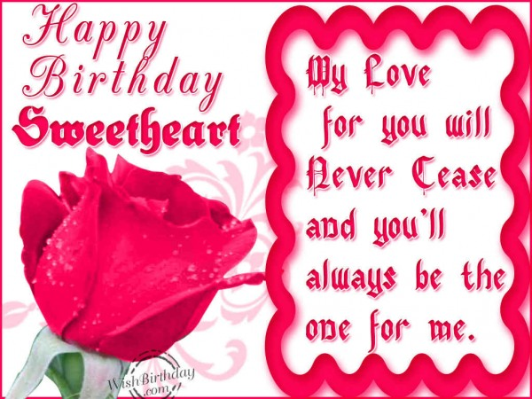 Happy Birthday Sweetheart My Love For You Will Never Cease And You'll Always Be The One For Me