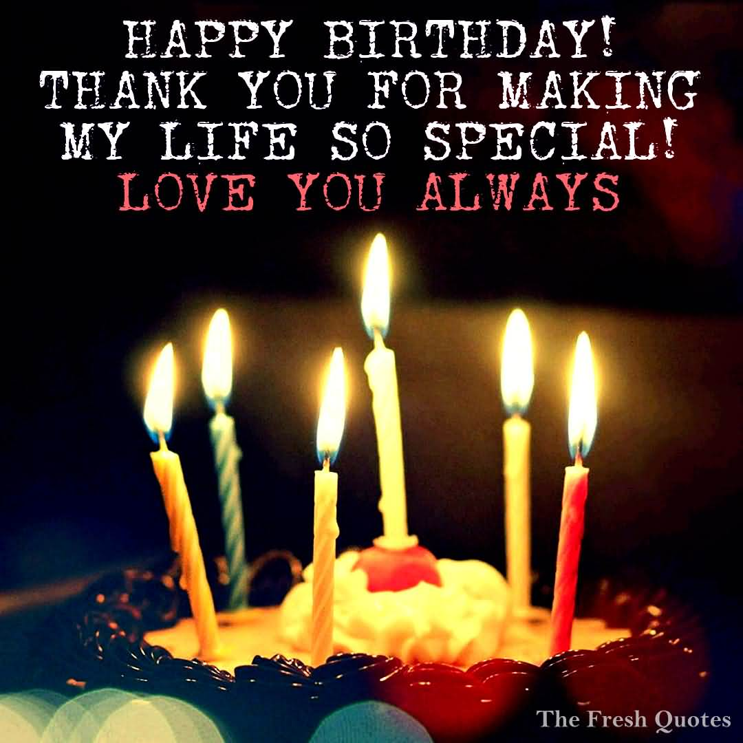 Happy Birthday Thanks You For Making My Life So Special Love Always