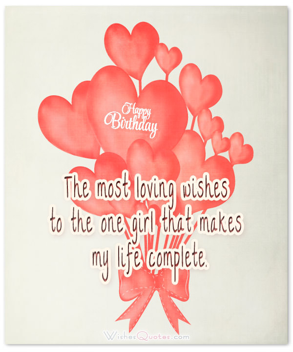 Happy Birthday The Most Loving Wishes To The One Girl That Makes My Life Complete