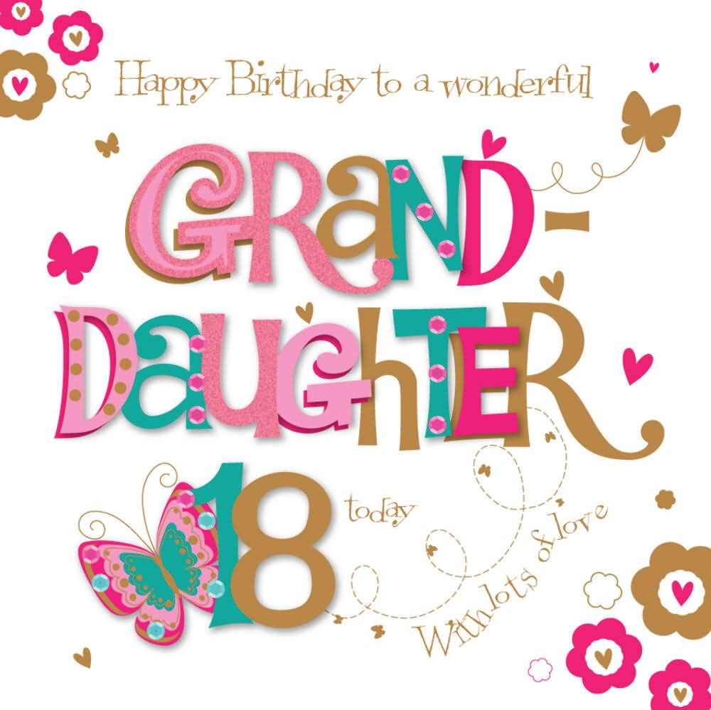 Happy Birthday To A Wonderful Grand Daughter 18 Today With Lots Of Love
