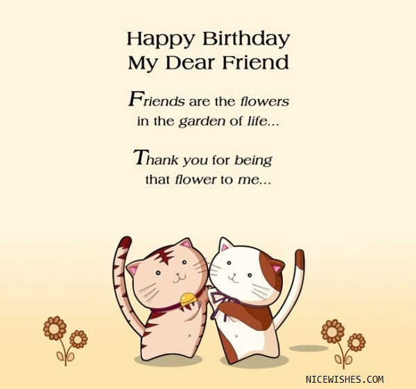 Happy Birthday To My Dear Friend Friends Are The Flowers In The Garden Of Life