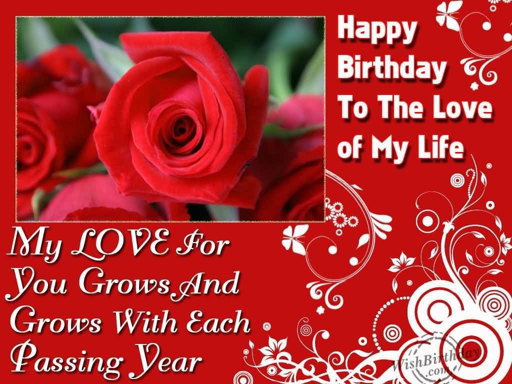 Happy Birthday To My Love Of My Life My Love For You Grows And Grows With Each Passing Year
