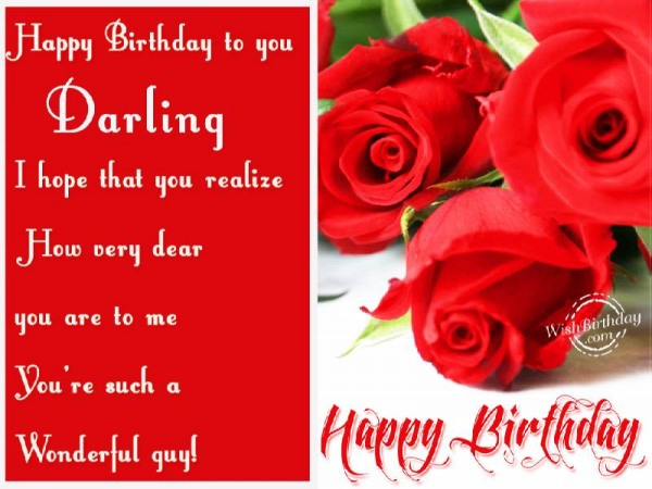 Happy Birthday To You Darling I Hope That You Realize How Very Dear You Are To Me Happy Birthday