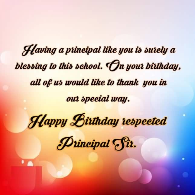 Birthday wishes for principal of school segerios having a principal like you is surely a blessing to this school one your birthday a m4hsunfo