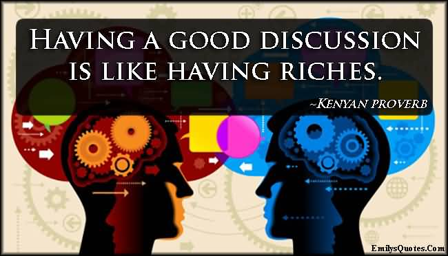 Having a good discussion is like having riches