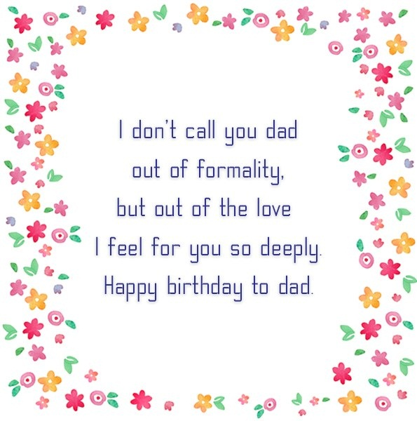 I Don't Call You Dad Out Of Formality Happy Birthday To Dad