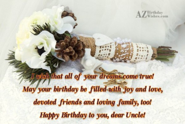 I Wish That All Of Your Dreams Come True Happy Birthday To You Dear Uncle