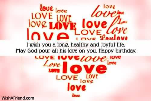 I Wish You A Long Healthy And Joyful Life May GOD Pour All His Love On You Happy Birthday