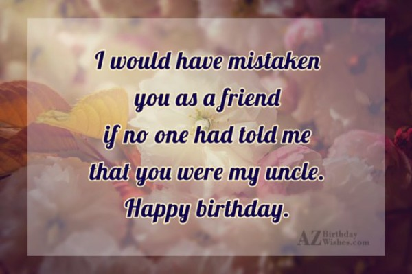 I Would Have Mistaken You As A Friend Happy Birthday