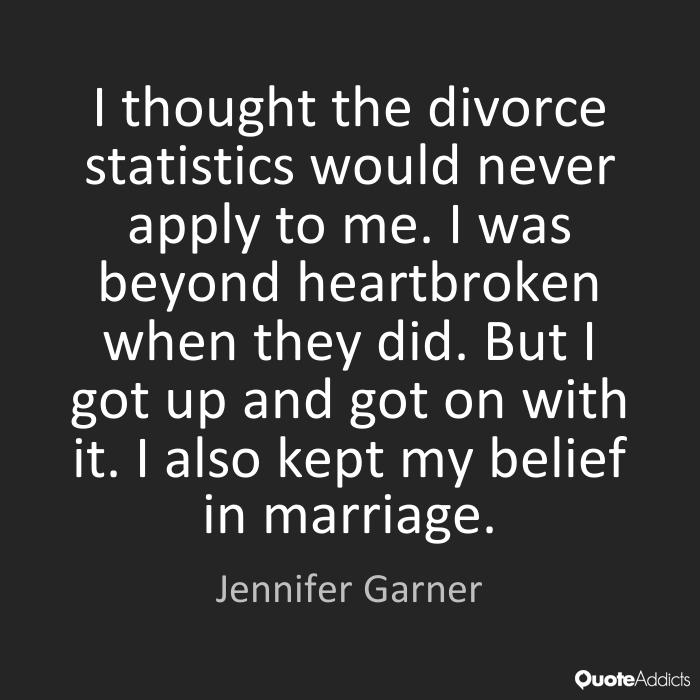 I thought the divorce statistics would never apply to me. I was beyond heartbroken when they did. But I got up and got on with it. I also kept my beli