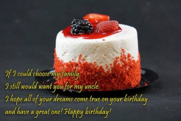 If I Could Choose MY family I Hope All Your Dreams Come True On Your Birthday And Have A Great One Happy Birthday