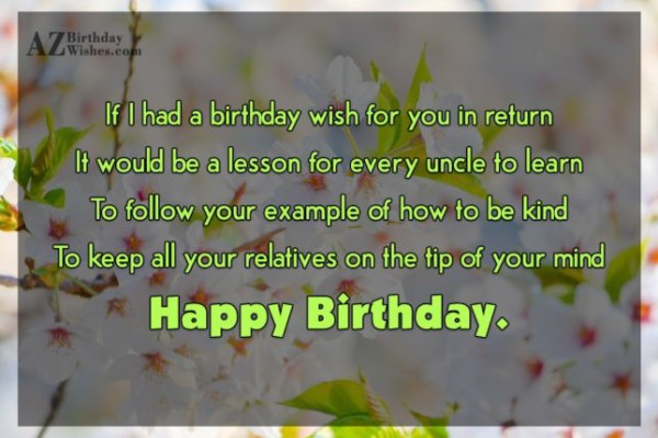 If I Had A Birthday Wish For You In Return To Keep All Your Relatives On the Trip Of Your Mind Happy Birthday