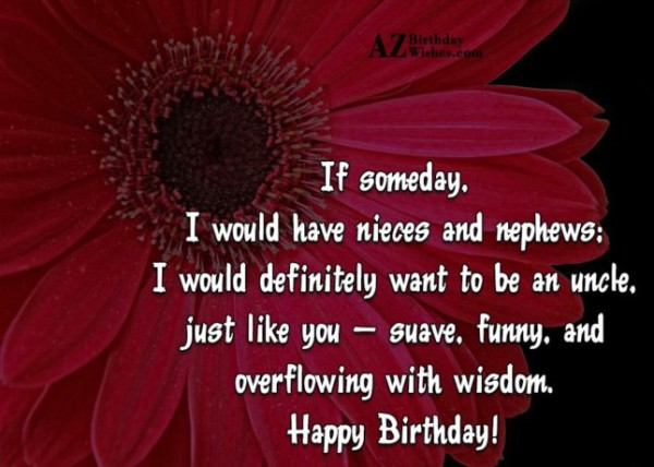 If Someday I Would Have Niece And Nephews Overflow With Wisdom Happy Birthday