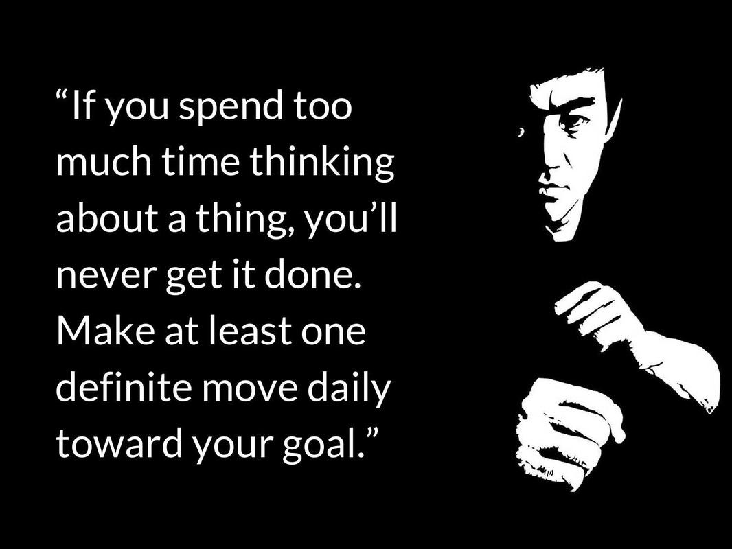 If you spend too much time thinking about a thing, you'll never get it done. Bruce Lee