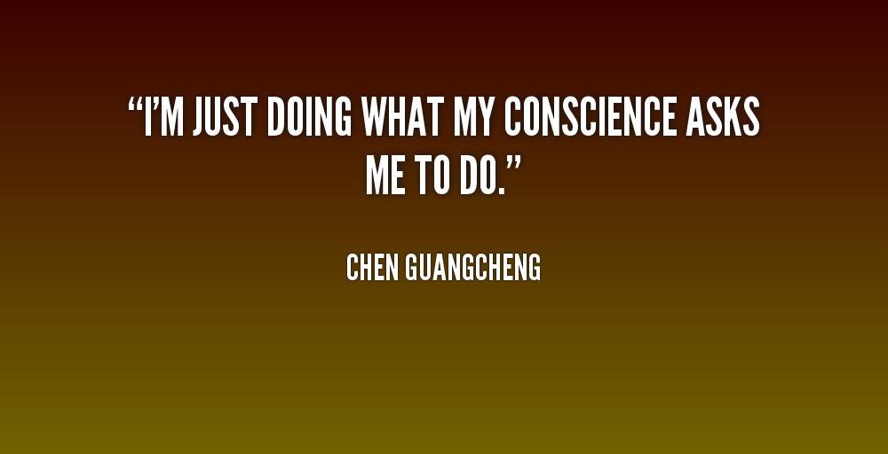 I'm just doing what my conscience asks me to do - Chen Guangcheng