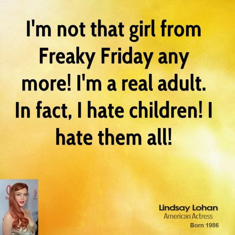 Im not that girl from freaky friday any more - Lindsay Lohan