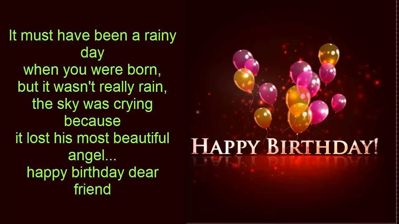 It Must Have Been A Rainy Day When You Were Born But It Wasn't Really Rain The Was Crying Happy Birthday Dear Friend