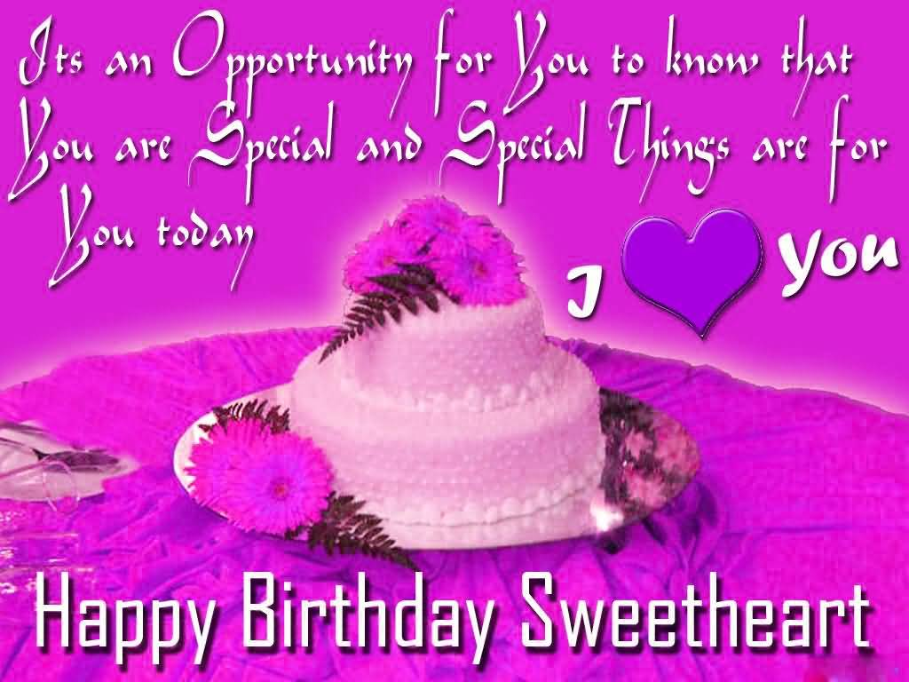 It's An Opportunity For You To Know That You Are Special And Special Things Are For You Today I Love Happy Birthday Sweetheart