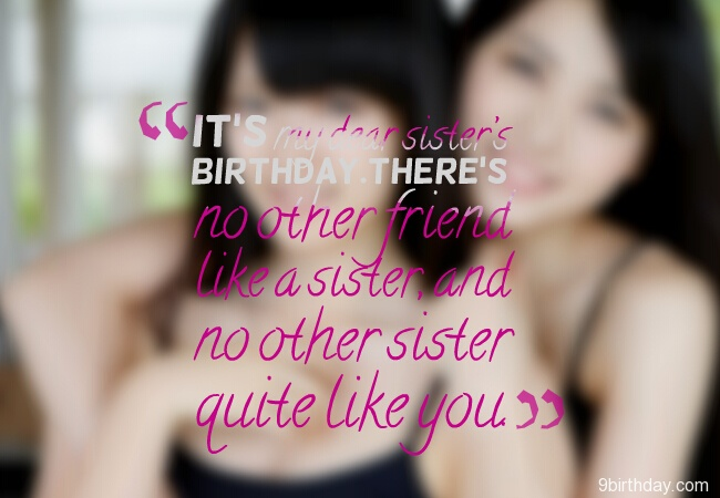 It's My Dear Sister Birthday There's No Other Friend Like A Sister And No Other Sister Quite Like You