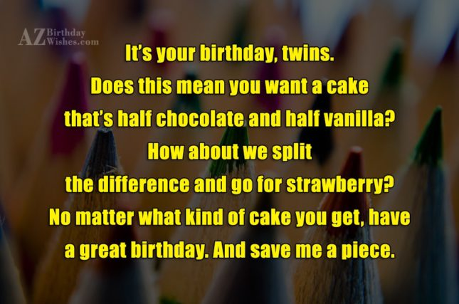 It's Your Birthday Twins Have A Great Birthday And Save Me A Piece