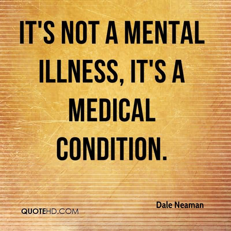 It's not a mental illness it's a medical condition - Dale Neaman