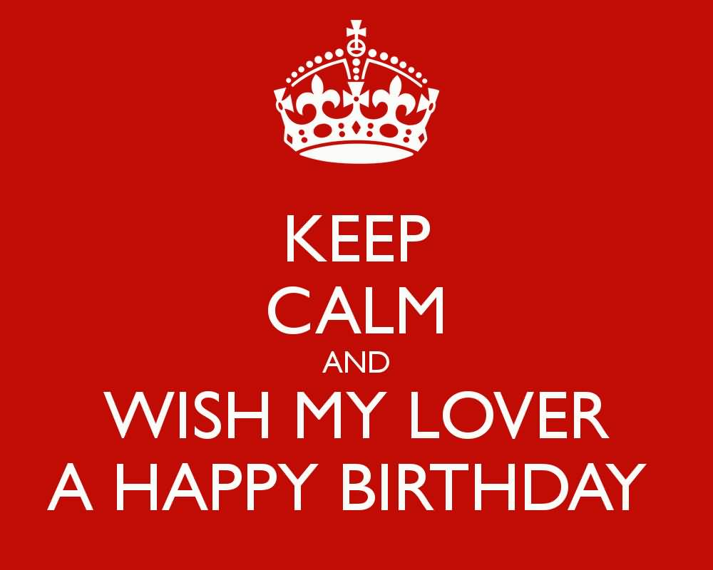 Keep Calm And Wish My Lover A Happy Birthday