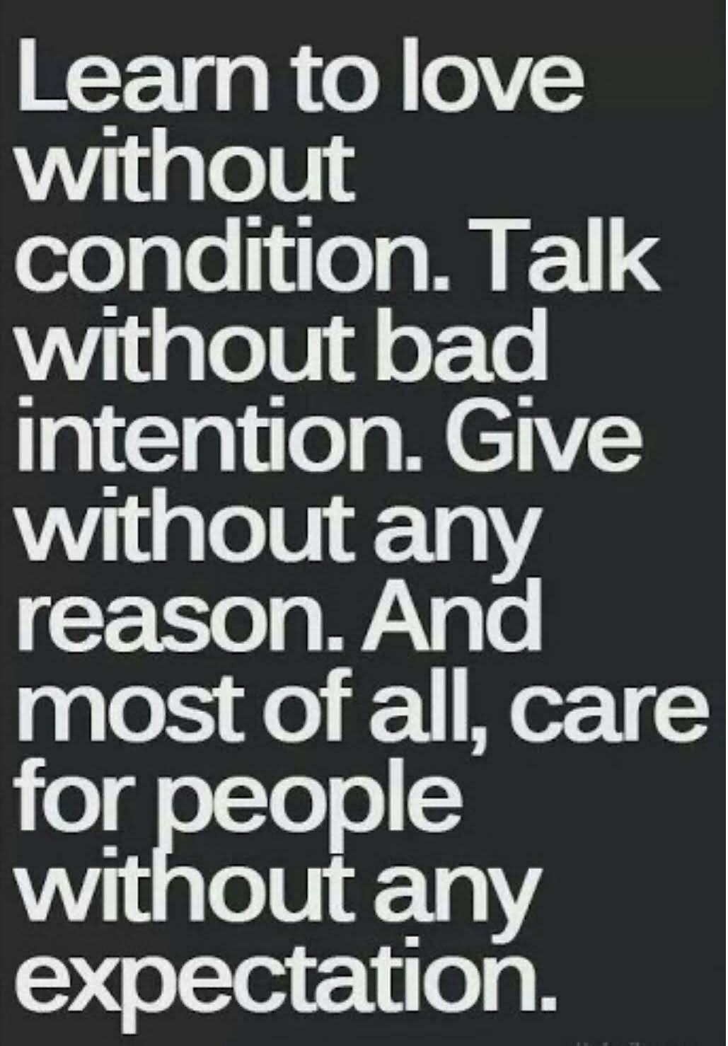Learn To Love Without Condition. Talk Wiothout Bad Intention. Give Without Any Reason